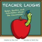 TeacherLaughs: Quips, Quotes, Anecdotes about the Classroom