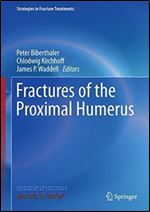 GO Downloads Fractures of the Proximal Humerus (Strategies in Fracture Treatments) by Peter Biberthaler and Chlodwig Kirchhoff