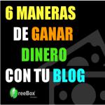 6 MANERAS DE GANAR DINERO CON TU BLOG