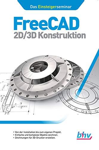 FreeCAD 2D/3D Konstruktion: Das Einsteigerseminar (German Edition)