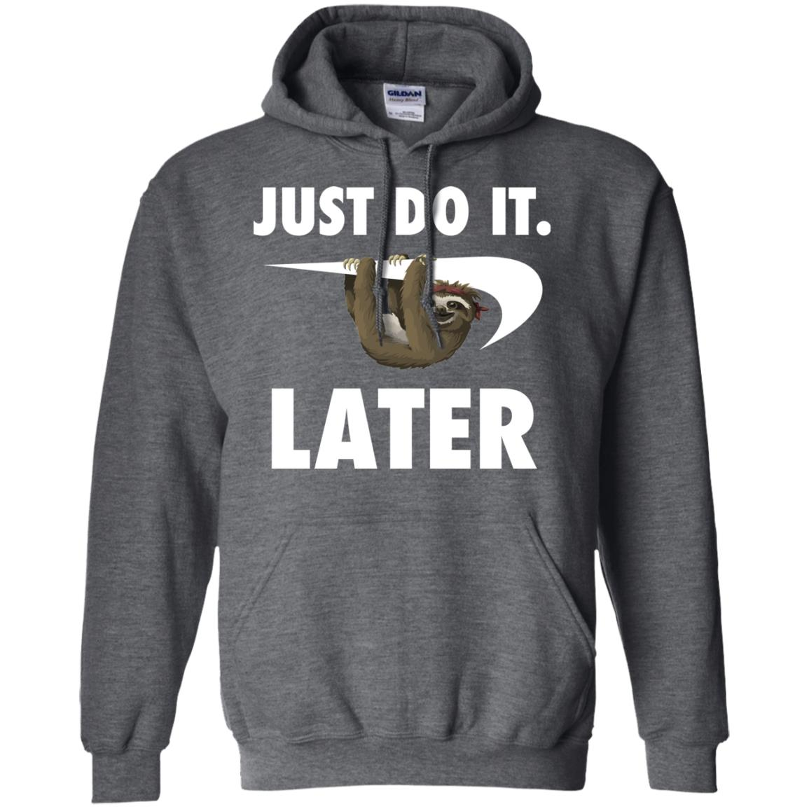 Sloth Just Do It Later T Shirts Hoodies Sweatshirts