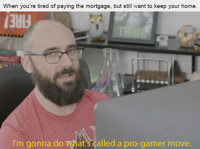 Why service a mortgage like a sucker when you can get others to do it for you instead?