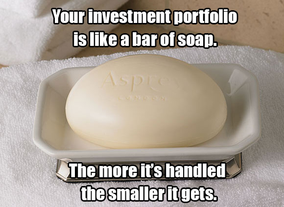 The less you touch your investment the more it will grow