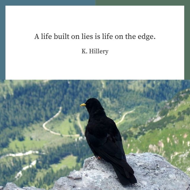 A life built on lies is a life on the edge...K. Hillery