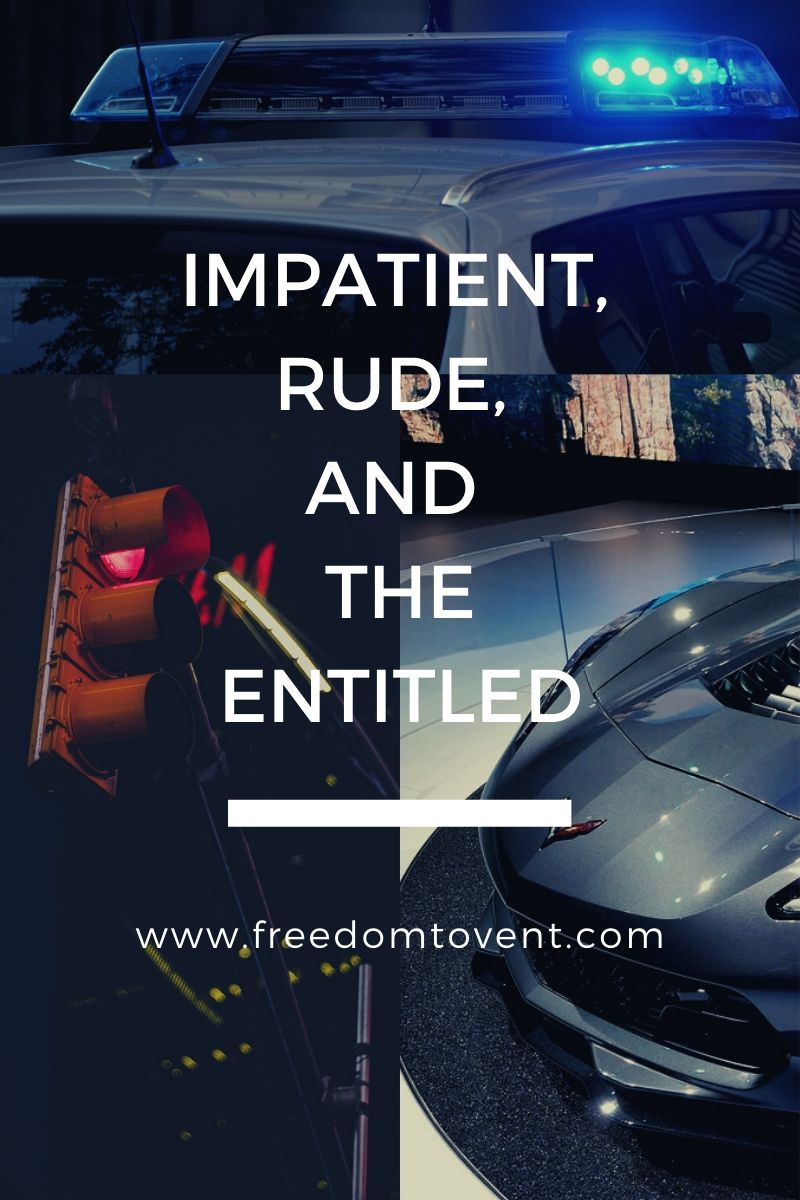 Read more about the article Impatient, Rude, and the Entitled