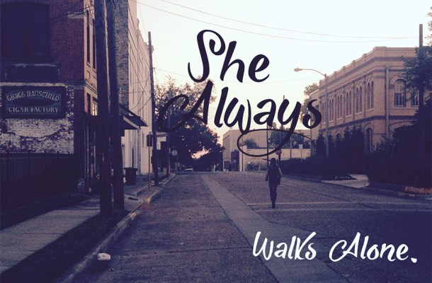 She Always Walks Alone