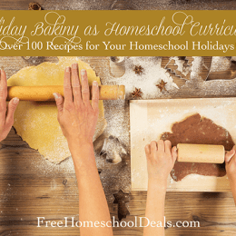 Holiday Baking as Homeschool Curriculum — Over 100+ Recipes!