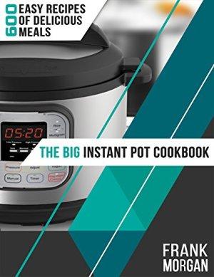 The Big Instant Pot Cookbook
