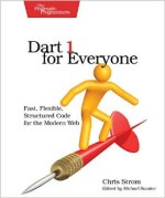 Dart 1 For Everyone: Fast, Flexible, Structured Code For The Modern Web