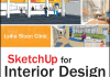 SketchUp for Interior Design 3D Visualizing Designing and Space Planning