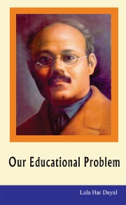 Our Educational Problem by Lala Har Dayal, our educational problems,our educational problems quotes,our educational problems essay with outline,our educational problems essay in english,our educational problems in pakistan essay,our educational problems in pakistan,लाला हरदयाल our educational problem,four sources of educational problems,essay on our educational problems,quotes on our educational problems,problems facing our educational system today,problems with our education system