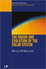 The Origin and Evolution of the Solar System by Woolfson