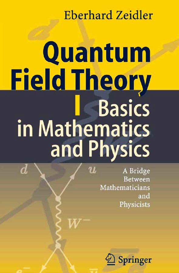Quantum Field Theory I: Basics in Mathematics and Physics by Eberhard Zeidler