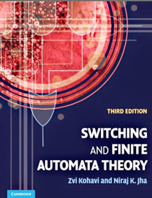 Switching and finite automata theory by Z Kohavi and Niraj K. Jha