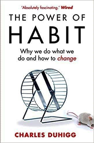 The Power of Habit Why We Do What We Do in Life and Business by Charles Duhigg