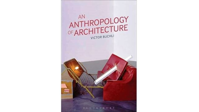 An Anthropology of Architecture by Victor Buchli, an anthropology of architecture victor buchli