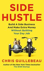 Side Hustle: Build a Side Business and Make Extra Money – Without Quitting Your Day Job book pdf free download
