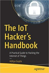 The IoT Hacker's Handbook: A Practical Guide to Hacking the Internet of Things book pdf free download