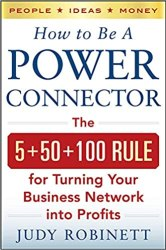 How to Be a Power Connector: The 5+50+100 Rule for Turning Your Business Network into Profits Book Free download
