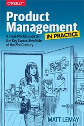 Product Management in Practice: A Real-World Guide to the Key Connective Role of the 21st Century book pdf free download
