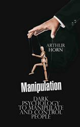 Manipulation: Dark Psychology to Manipulate and Control People book pdf free download