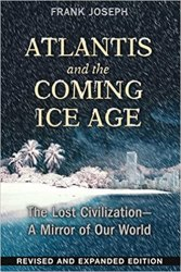 Atlantis and the Coming Ice Age: The Lost Civilization--A Mirror of Our World Book pdf free download Book Drive