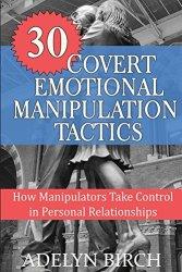 30 Covert Emotional Manipulation Tactics: How Manipulators Take Control In Personal Relationships book pdf free download