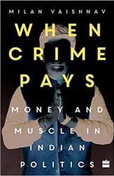 When Crime Pays: Money and Muscle in Indian Politics: money and muscles in Indian politics Free download
