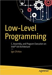 Low-Level Programming: C, Assembly, and Program Execution on Intel® 64 Architecture free download