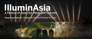 IlluminAsia: A Festival of Asian Art and Cultures - join us for our reopening weekend