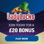 LadyLucks – £20 free chips and £500 match bonus – Mobile Casino