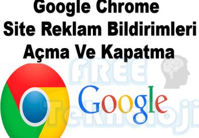 Google Chrome Site Reklam Bildirimleri Açma ve Kapatma