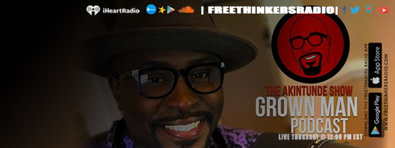 Grown Man Podcast with Akintunde