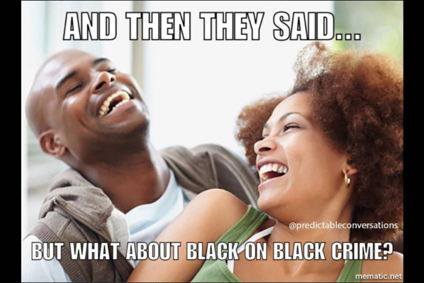 "And then they said ""What about black on black crime?""."