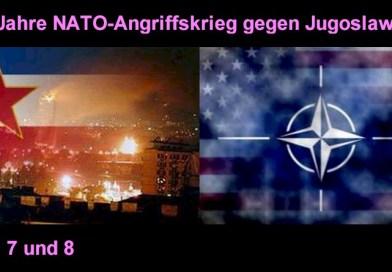 20 Jahre seit NATO-Angriffskrieg gegen Jugoslawien – Teil 7 und 8
