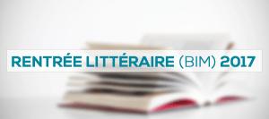 Rentrée littéraire (BIM) automne 2017 : 6 livres et 6 thématiques