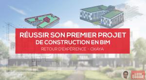 Retour d'expérience OXAYA : Réussir son premier projet de construction en BIM avec Ghislain QUENET de Léon Grosse