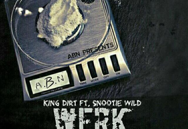 King Dirt Ft. Snootie Wild - Werk