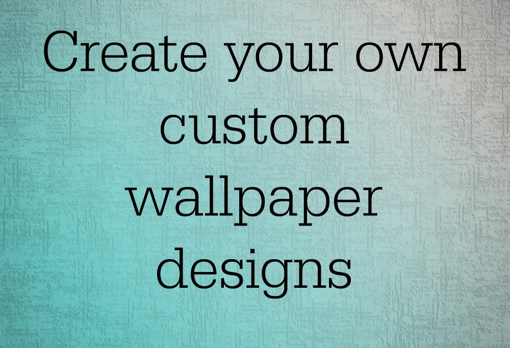 create your own wallpaper Create fresh designs for your walls with custom personalised  create your own wallpaper