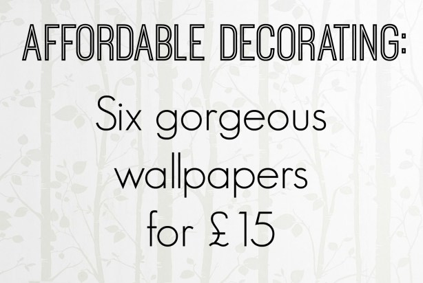 How to make decorating affordable - check out these six gorgeous contemporary wallpapers that are all priced at only £15 a roll.