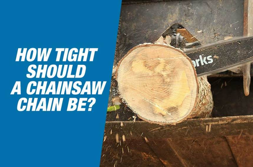 How Tight Should A Chainsaw Chain Be