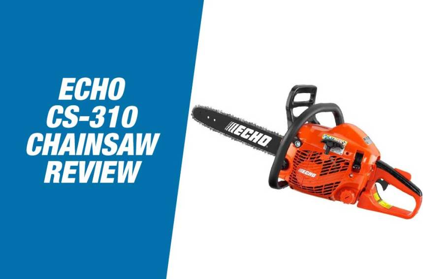 Echo CS 310 Review – Powerful Gas Powered Chainsaw