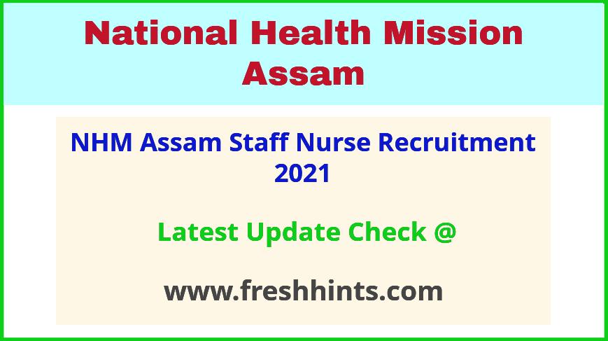 NHM Assam Staff Nurse Vacancy Notification 2021