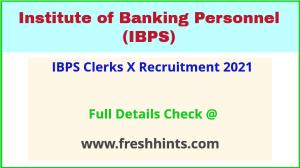 IBPS clerks X recruitment 2021