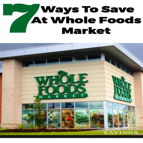 7 Ways To Save At Whole Foods Market