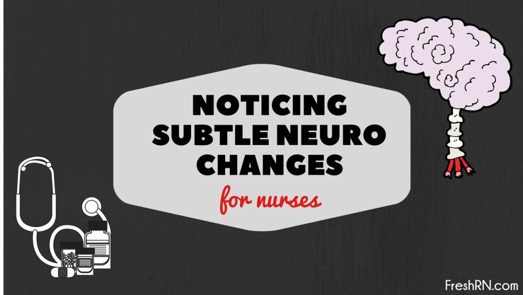 Subtle Neuro Changes