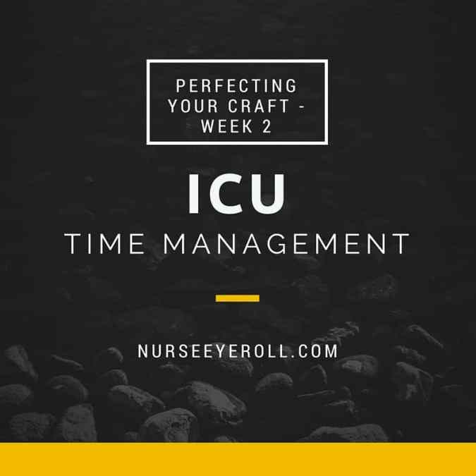 Perfecting Your Craft – Week 2, ICU Time Management Tips