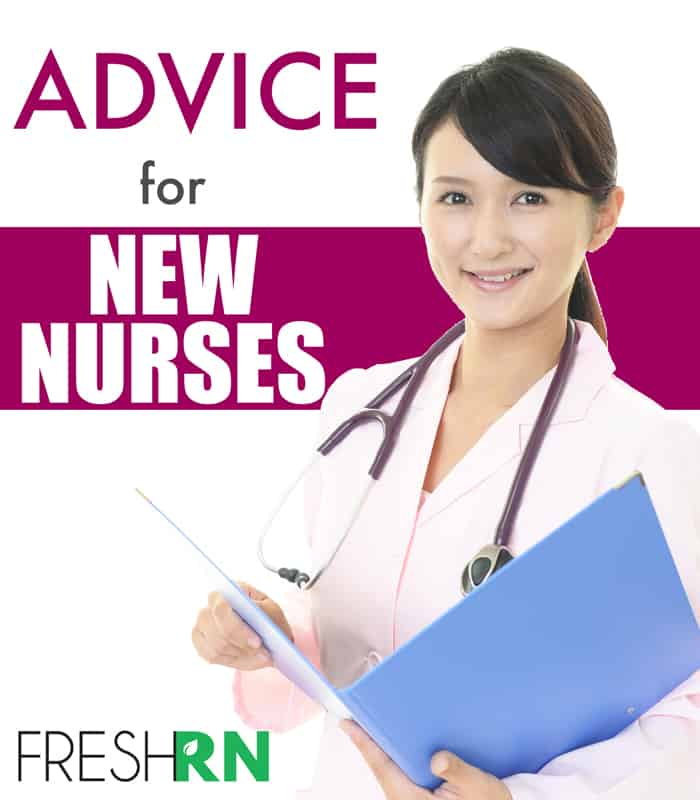 At some point and time even the most seasoned nurse was a new nurse. Seasoned nurses also give excellent advice to the new nurse.