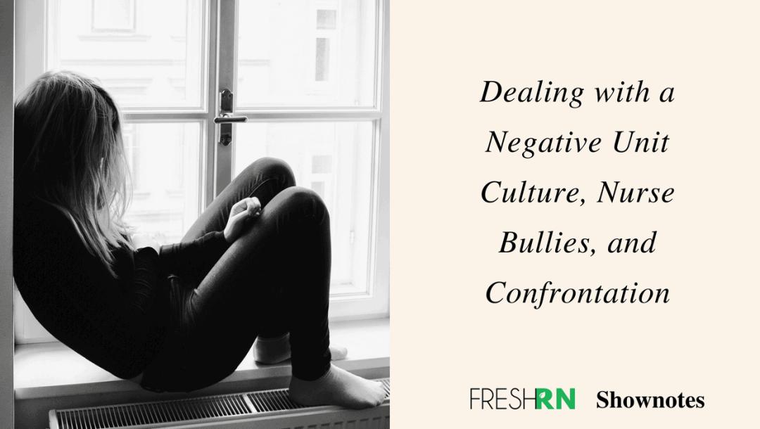 Season 2, Episode 8: Dealing with a Negative Unit Culture, Nurse Bullies, and Confrontation