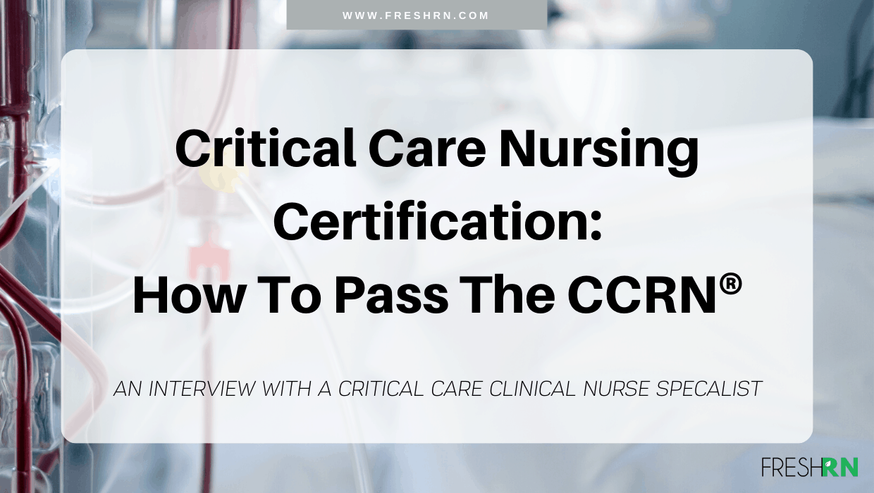 Critical Care Nursing Certification How To Pass The Ccrn